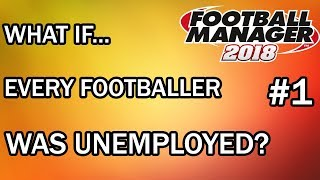 Football Manager 2018 Experiment: What If Every Player in FM18 Was A Free Agent? - FM18 Experiment