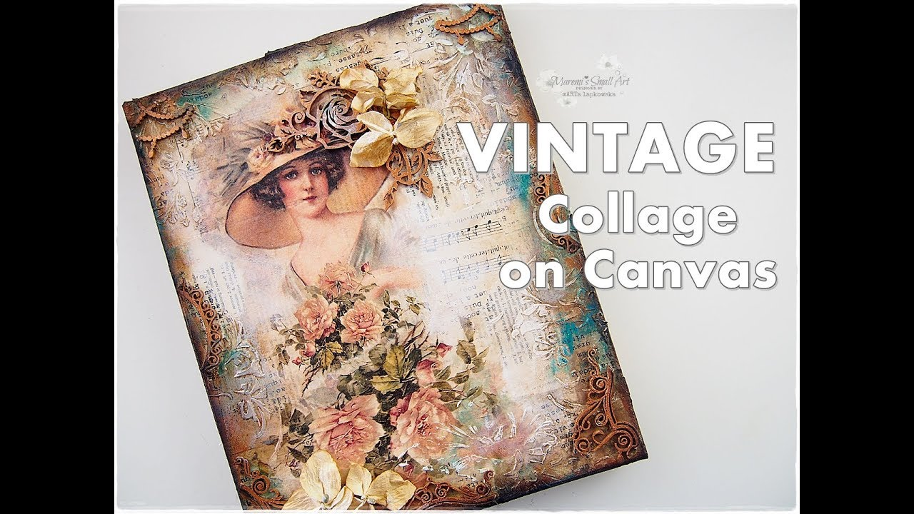 Vintage Collage On Canvas Mixed Media Process Tutorial Maremi S Small Art Youtube
