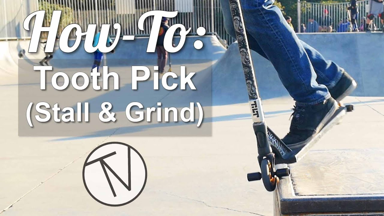 How To Tooth Pick - Stall and Grind │ The Vault Pro Scooters