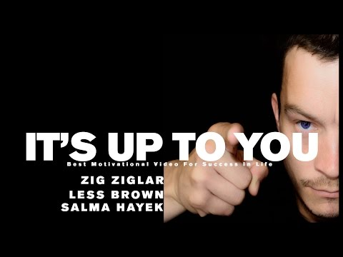 ITS UP TO YOU - Zig Ziglar, Less Brown, Salma Hayek - Motivational Video