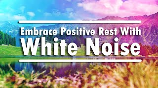Embrace Positive Rest With White Noise | Tranquil Mind