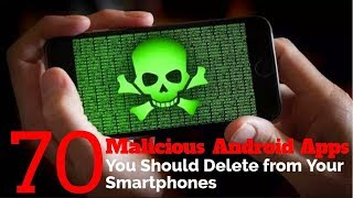 70 Malicious Android Apps You Should Delete from Your Smartphones