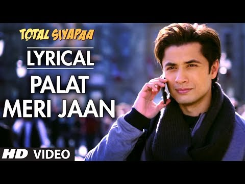 """Palat Meri Jaan Full Song with Lyrics | Total Siyapaa | Ali Zafar, Yaami Gautam"