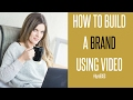How to Build Your Brand Using Video