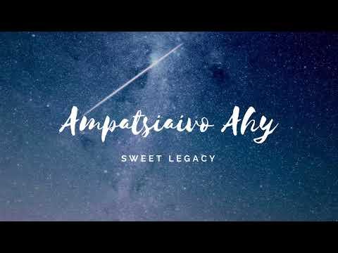 Sweet Legacy - Ampatsiaivo Ahy (AUDIO)