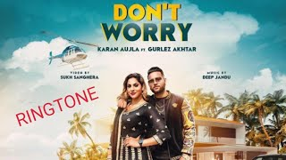 Don't Worry Ringtone Karan Aujla | Deep Jandu  | New Punjabi Song