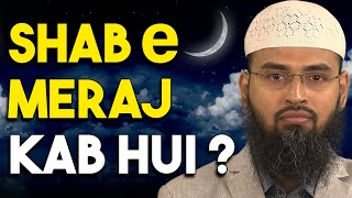 Shab e Meraj Ka Waqia Kya 27 Rajab Ko Hua Agar Nahi To Kab Hua By Adv. Faiz Syed