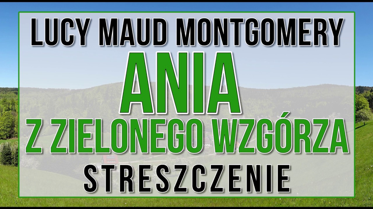 Ania z Zielonego Wzgórza - streszczenie