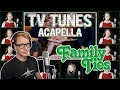 watch he video of FAMILY TIES Theme - TV Tunes Acapella