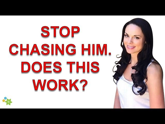 Stop Chasing Him And Watch What Happens    Does This Work?