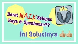 Berat Naik Selepas Raya & Openhouse? Ini Solusinya   Simply Safwanah (#11)