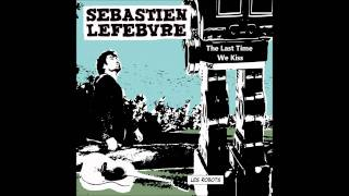 Sébastien Lefebvre - The Last Time We Kiss (Les Robots, 2011) - Lyrics
