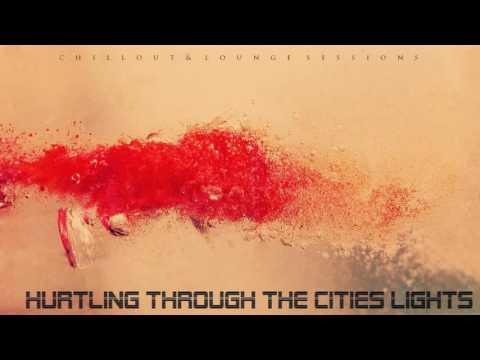 Hurtling through the cities lights | Chillout & Lounge Sessions