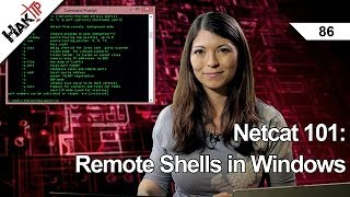 Netcat 101: Remote Shells in Windows, HakTip 86