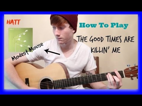 How to play Modest Mouse- The Good Times Are Killin' Me. (Rhythm/Lead)
