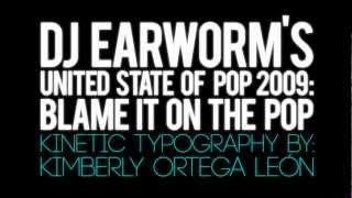 DJ EARWORM - UNITED STATE OF POP 2009 (BLAME IT ON THE POP)   KINETIC TYPOGRAPHY