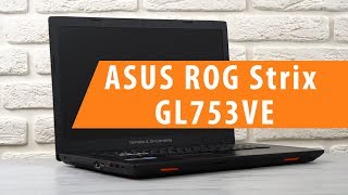Розпакування ASUS Ріг Стрикс GL753VE / розпакування ASUS Ріг Стрикс GL753VE