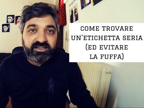 COME TROVARE UN'ETICHETTA SERIA (ED EVITARE LA FUFFA)