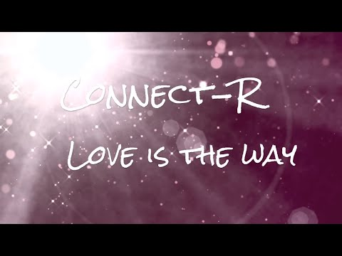 Connect-R - Love Is The Way ( lyrics video)