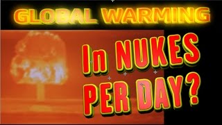 Global warming in NUKES PER DAY!