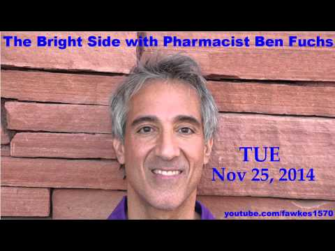 The Bright Side with Pharmacist Ben Fuchs [Commercial Free] 11/25/14