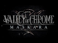 Download Valley of Chrome - Maskara (OFFICIAL MUSIC ) MP3 song and Music Video
