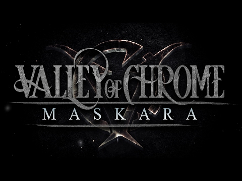 Valley of Chrome - Maskara (OFFICIAL MUSIC VIDEO)