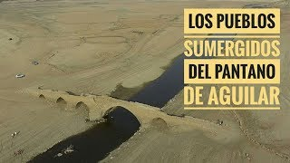Los pueblos sumergidos del pantano de Aguilar