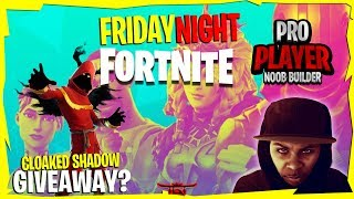 [CLOAKED SHADOW GIVEAWAY?] || Friday Night Fortnite || Fortnite Battle Royale