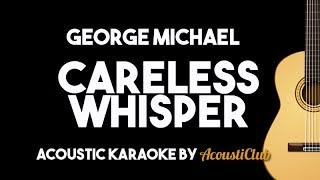 George Michael - Careless Whisper (Acoustic Guitar Karaoke Version)