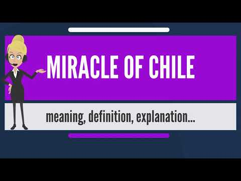 What is MIRACLE OF CHILE? What does MIRACLE OF CHILE mean? MIRACLE OF CHILE meaning & explanation