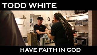 Тодд Уайт - Имейте веру в Бога