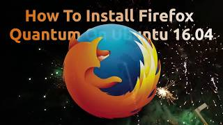 How To Install Firefox Quantum On Ubuntu 16.04