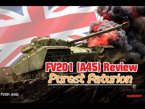 FV201 (A45) LIVE Gameplay Review - Purest Faturion || World of Tanks