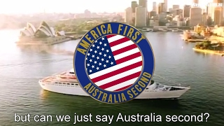America first, Australia second (OFFICIAL) Australia Welcomes Trump In His Own Words