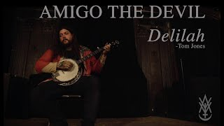 Amigo The Devil - Delilah (Tom Jones Cover)
