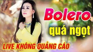 Trực Tiếp Tuyệt Đỉnh Bolero Hay Nhất 2018 | Đỉnh C...