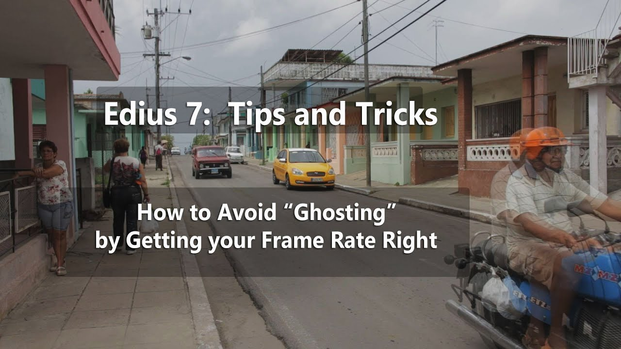Edius 7 How To Prevent Ghosting By Getting Your Frame Rate Right Youtube