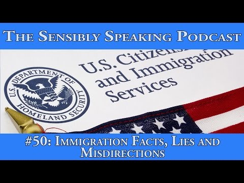 Sensibly Speaking Podcast #50 - Immigration Facts, Lies and Misdirections