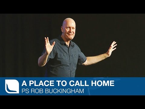 A Place To Call Home | Ps Rob Buckingham
