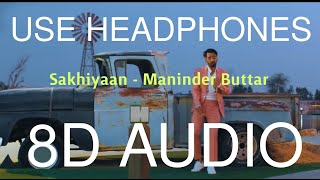 Sakhiyaan (8D AUDIO) - Maninder Buttar | Bass Boosted | 8D Song | 8D Punjabi Songs 2019