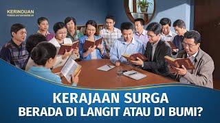 Film Pendek Rohani | KERINDUAN - Klip Film(4)Kerajaan Surga Berada Di Langit Atau Di Bumi?