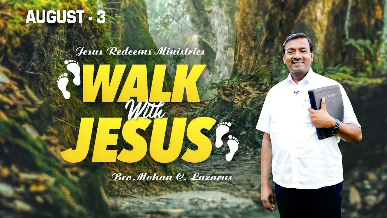 தீயையும் தண்ணீரையும் கடந்துவர உதவி செய்தார் ! | Walk with Jesus | Bro. Mohan C Lazarus | August 3