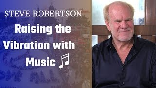 Raising the Vibration with Music | Steve Robertson