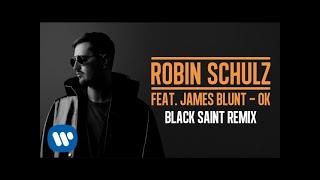ROBIN SCHULZ FEAT JAMES BLUNT OK BLACK SAINT REMIX