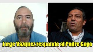 Jorge Vázquez le responde al Padre Goyo
