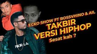 ECKO SHOW - TAKBIR VERSI HIPHOP FEAT. BOSSVHINO & AIL | REACT !!