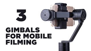 3 gimbals for stable smartphone filming in 2017