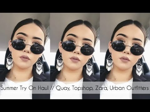 Summer Try On Haul // Quay, TOPSHOP, Zara, H&M, Urban Outfitters