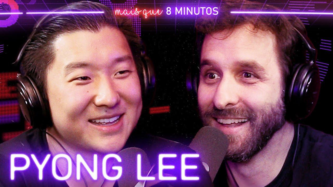 Mais que 8 Minutos #093 (Pyong Lee)